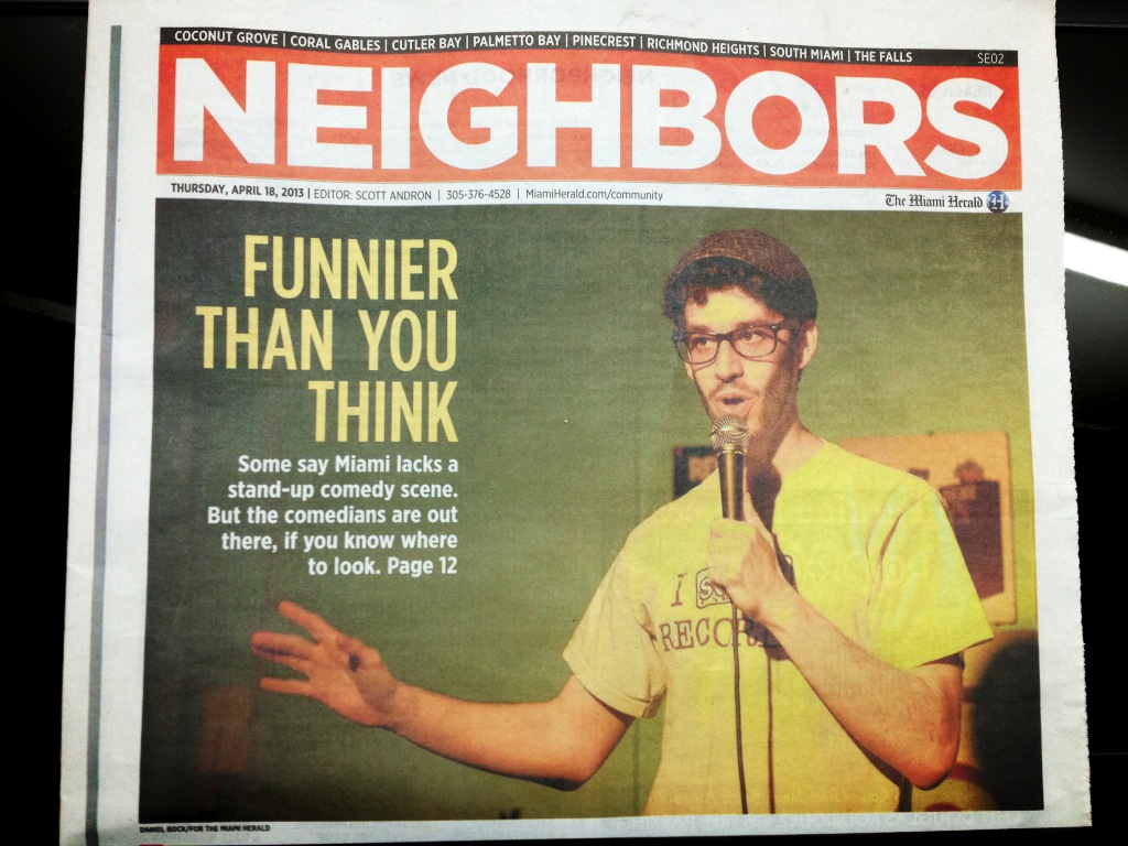 In the Miami Herald April 2013. Article here - http://www.miamiherald.com/2013/04/15/3345976/miami-has-stand-up-comedy-if-you.html